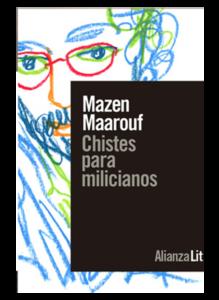 Título: Chistes para milicianos. Autor: Mazen Maarouf. RELATOS BREVES. Ed. Alianza, 2019. 168 pág., 15,50 €